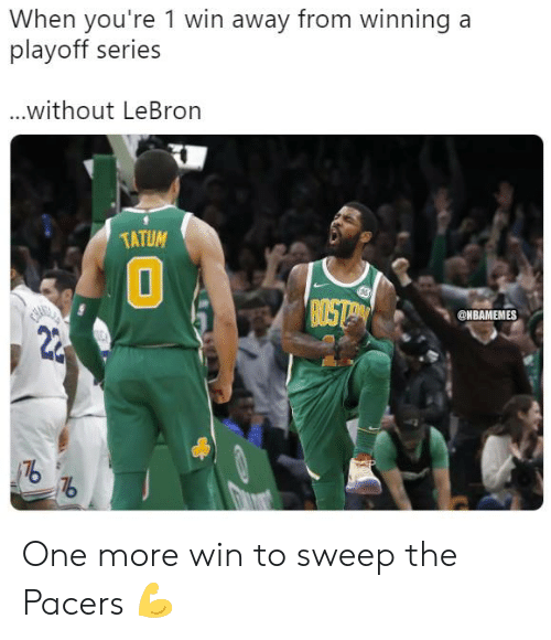 Sweep: When you're 1 win away from winning a  playoff series  without LeBron  TATUM  ni  0  @NBAMEMES  2  176 One more win to sweep the Pacers 💪