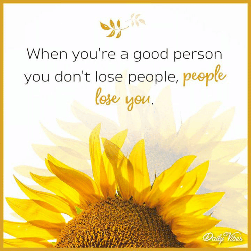 Memes, Ally, and Good: When you're a good person  you don't lose people, peepte  loje yeu  ally Whes