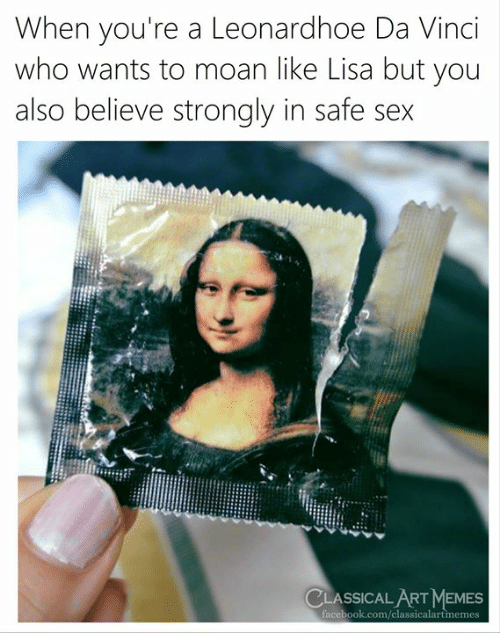 Strongly: When you're a Leonardhoe Da Vinci  who wants to moan like Lisa but you  also believe strongly in safe sex  CLASSICAL ART MEMES  facebook.com/classicalartmemes