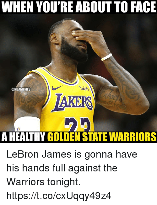 Golden State Warriors, LeBron James, and Golden State: WHEN YOU'RE ABOUT TO FACE  @NBAMEMES  uish  TAKERS  A HEALTHY GOLDEN STATE WARRIORS LeBron James is gonna have his hands full against the Warriors tonight. https://t.co/cxUqqy49z4