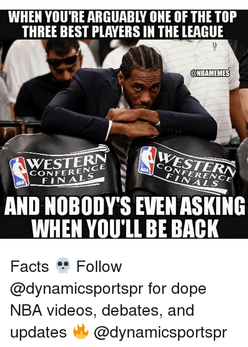 Western Conference Finals: WHEN YOU'RE ARGUABLY ONE OF THE TOP  THREE BEST PLAYERS IN THE LEAGUE  ONBAMEMES  WESTERN  CONFERENCE  WESTERN  CONFERENCE  FINALS  FINALS  AND NOBODY'S EVEN ASKING  WHEN YOU'LL BE BACK Facts 💀 Follow @dynamicsportspr for dope NBA videos, debates, and updates 🔥 @dynamicsportspr