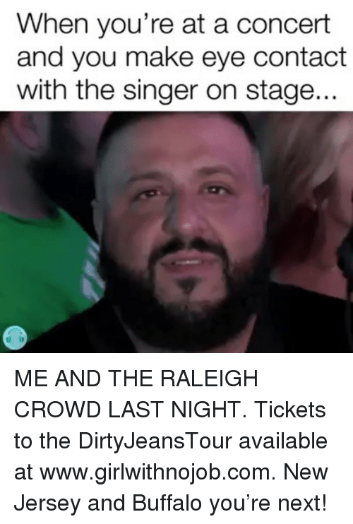 Girlwithnojob: When you're at a concert  and you make eye contact  with the singer on stage... ME AND THE RALEIGH CROWD LAST NIGHT. Tickets to the DirtyJeansTour available at www.girlwithnojob.com. New Jersey and Buffalo you're next!