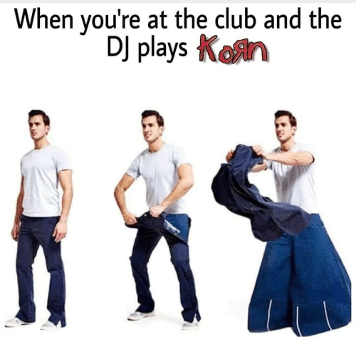 The Club: When you're at the club and the  DJ playsKon