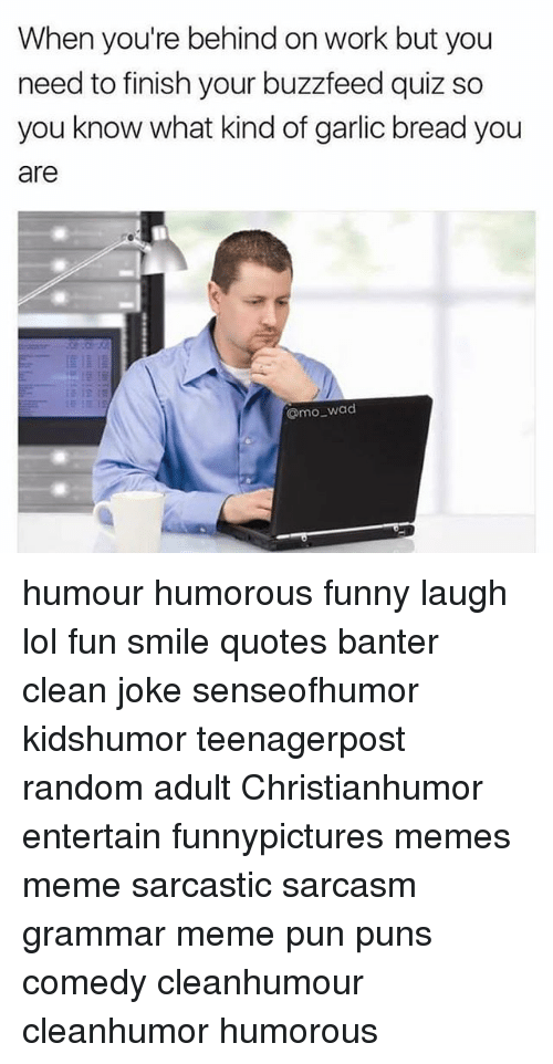 Grammar Memes: When you're behind on work but you  need to finish your buzz feed quiz so  you know what kind of garlic bread you  are  @mo wad humour humorous funny laugh lol fun smile quotes banter clean joke senseofhumor kidshumor teenagerpost random adult Christianhumor entertain funnypictures memes meme sarcastic sarcasm grammar meme pun puns comedy cleanhumour cleanhumor humorous