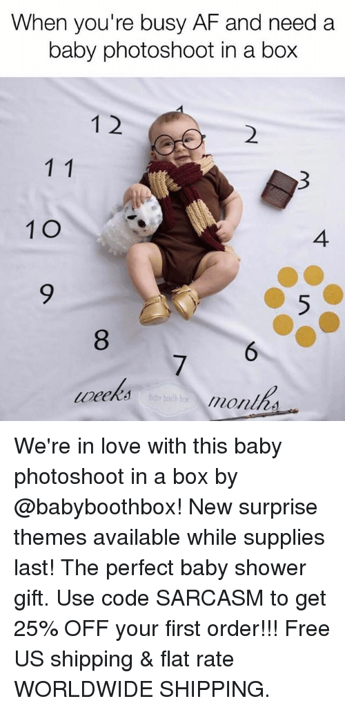 First Order: When you're busy AF and need a  baby photoshoot in a box  1 2  2  1 O  4  9  8  6  7  bby booth bax  monlh We're in love with this baby photoshoot in a box by @babyboothbox! New surprise themes available while supplies last! The perfect baby shower gift. Use code SARCASM to get 25% OFF your first order!!! Free US shipping & flat rate WORLDWIDE SHIPPING.