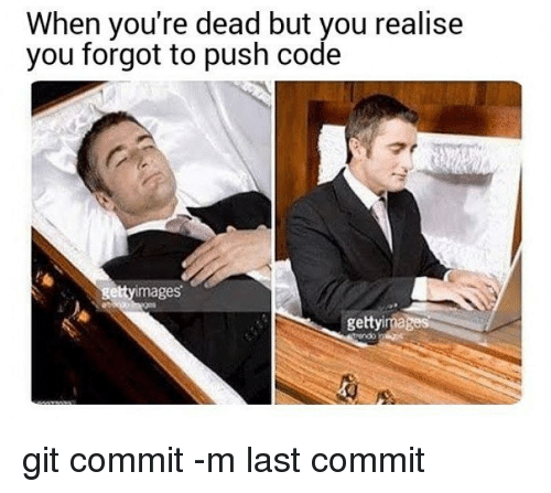 youre dead: When you're dead but you realise  you forgot to push code  mages  gettyimages git commit -m last commit