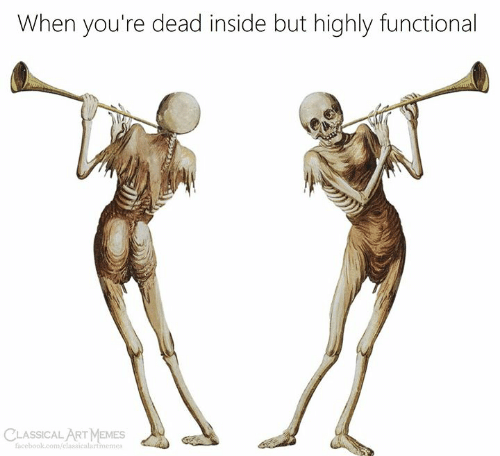youre dead: When you're dead inside but highly functional  facebook.com/classicalartimemes