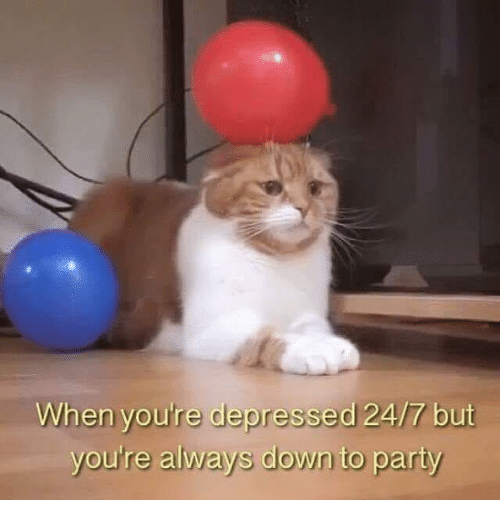 Nihilist: When youre depressed 24/7 but  you're a  lways down to party