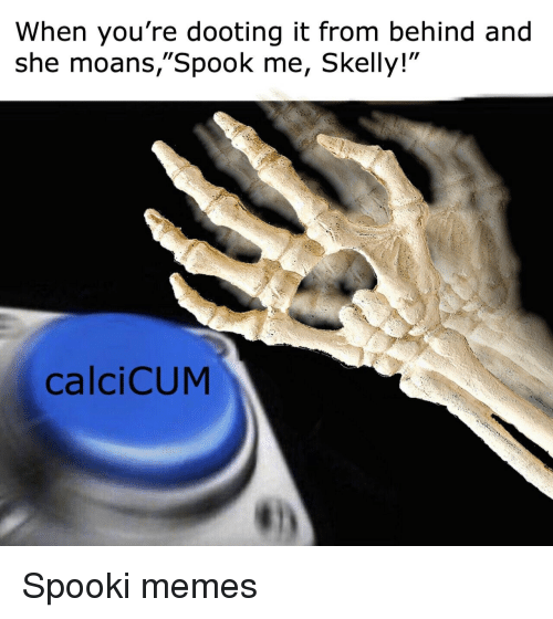 """Spooki: When you're dooting it from behind and  she moans,""""Spook me, Skelly!""""  calciCUM Spooki memes"""
