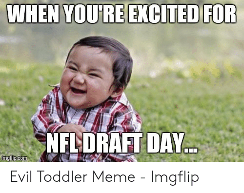 evil toddler: WHEN YOURE EXCITED FOR  NELDRAFT DAY Evil Toddler Meme - Imgflip