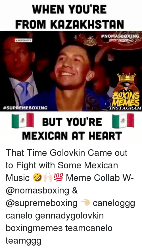 fightings: WHEN YOU'RE  FROM KAZAKHSTAN  #NOMASBOXING  C.  BOXING  #SUPREMEBOXING  NSTAGRAM  BUT YOU'RE  MEXICAN AT HEART That Time Golovkin Came out to Fight with Some Mexican Music 🤣🙌🏻💯 Meme Collab W- @nomasboxing & @supremeboxing 👈🏼 caneloggg canelo gennadygolovkin boxingmemes teamcanelo teamggg