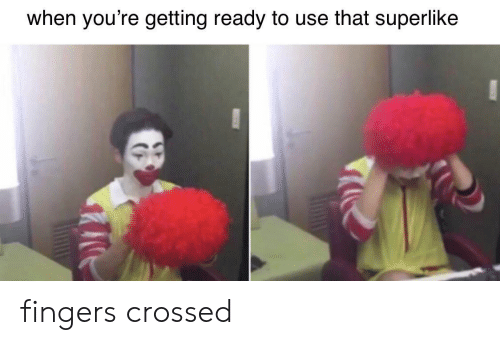 Crossed: when you're getting ready to use that superlike fingers crossed