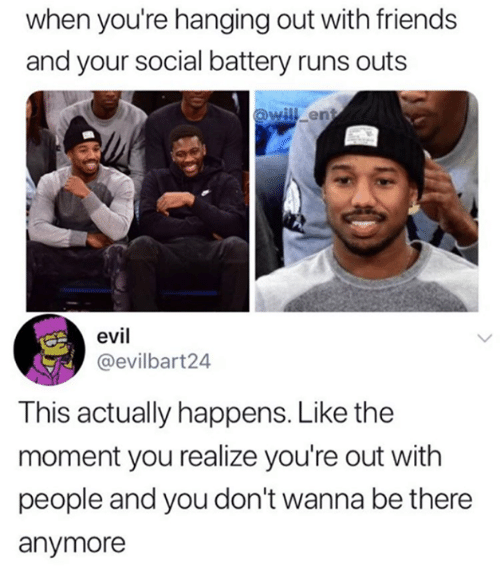 Friends, Funny, and Tumblr: when you're hanging out with friends  and your social battery runs outs  will ent  evil  @evilbart24  This actually happens. Like the  moment you realize you're out with  people and you don't wanna be there  anymore