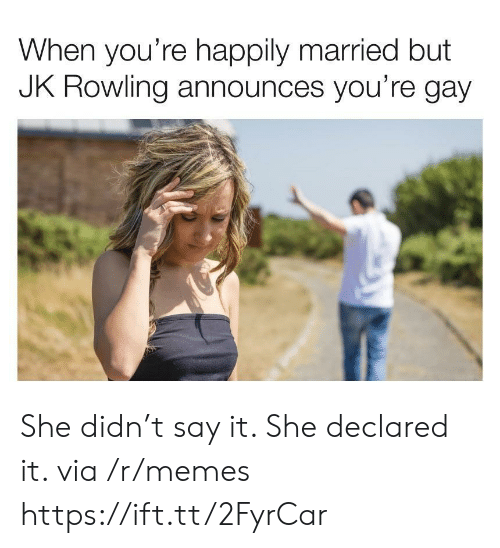 happily married: When you're happily married but  JK ROWling announces you're gay She didn't say it. She declared it. via /r/memes https://ift.tt/2FyrCar