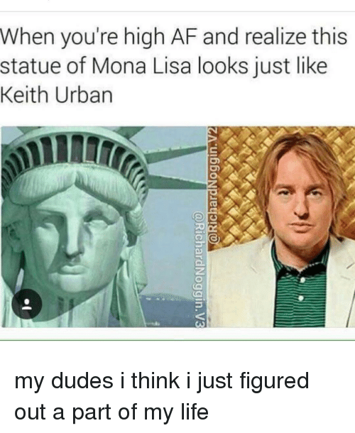Your Highness: When you're high AF and realize this  statue of Mona Lisa looks just like  Keith Urban my dudes i think i just figured out a part of my life