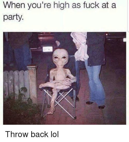 Funny, Lol, and Party: When you're high as fuck ata  party. Throw back lol