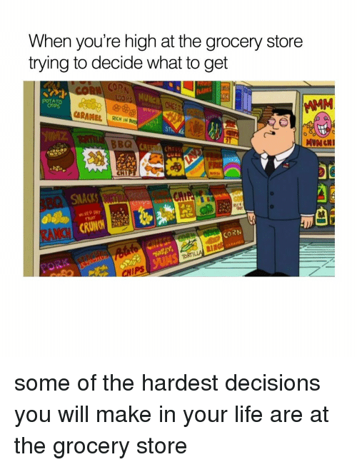 Your Highness: When you're high at the grocery store  trying to decide what to get  POTATO  RICH IN  MUNGN  SNACKS  CORN  TORM  CHIPS some of the hardest decisions you will make in your life are at the grocery store