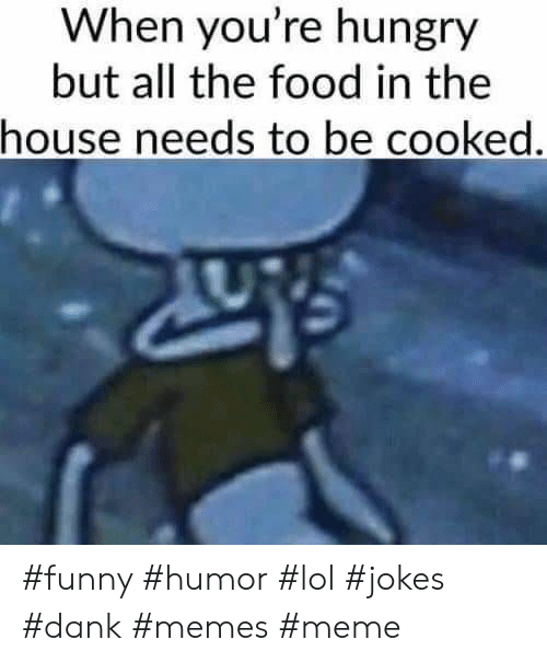 Dank, Food, and Funny: When you're hungry  but all the food in the  house needs to be cooked. #funny #humor #lol #jokes #dank #memes #meme