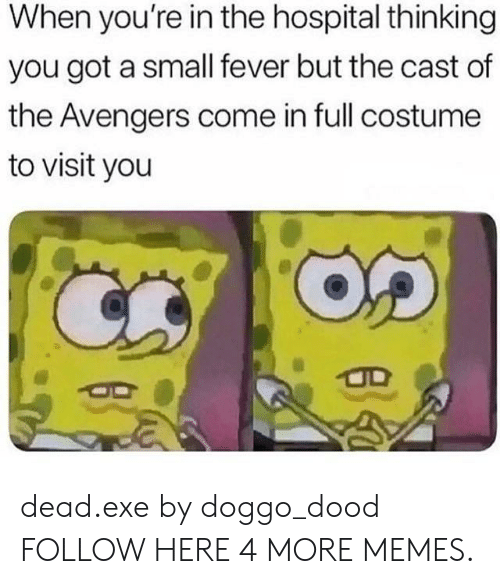 Dank, Memes, and Target: When you're in the hospital thinking  you got a small fever but the cast of  the Avengers come in full costume  to visit you dead.exe by doggo_dood FOLLOW HERE 4 MORE MEMES.
