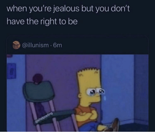 Jealous, You, and Right: when you're jealous but you don't  have the right to be  @illunism 6m  ehidposting