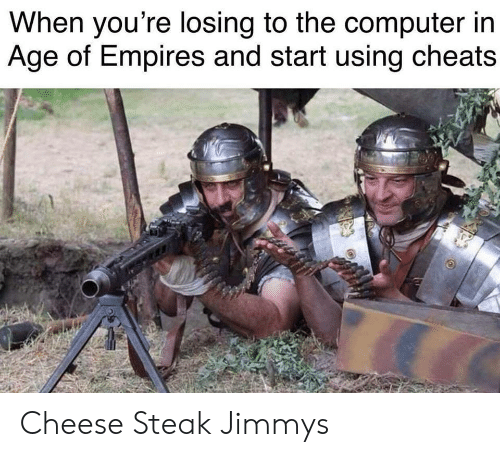 cheats: When you're losing to the computer irn  Age of Empires and start using cheats Cheese Steak Jimmys