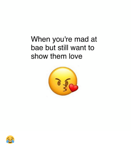 Bae, Love, and Memes: When you're mad at  bae but still want to  show them love 😂
