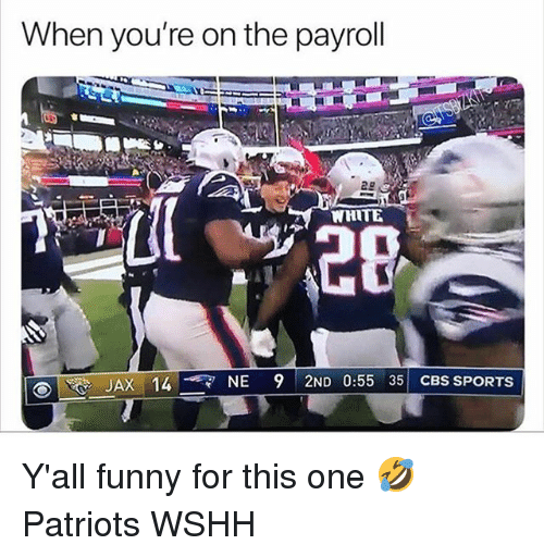 Funny, Memes, and Patriotic: When you're on the payroll  WHITE  JAX 14,  NE 9 2ND 0:55 35 CBS SPORTS Y'all funny for this one 🤣 Patriots WSHH