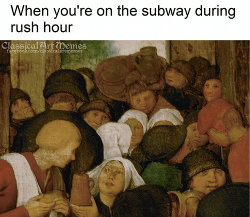 cla: When you're on the subway during  rush hour  Classical ArtDemes  ook.com/cla  rtmemes