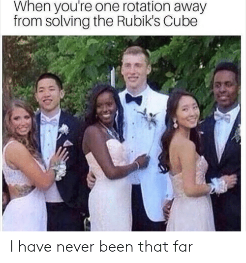 cube: When you're one rotation away  from solving the Rubik's Cube I have never been that far