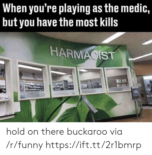 Funny, Via, and You: When you're playing as the medic,  but you have the most kills  HARMACIST hold on there buckaroo via /r/funny https://ift.tt/2r1bmrp
