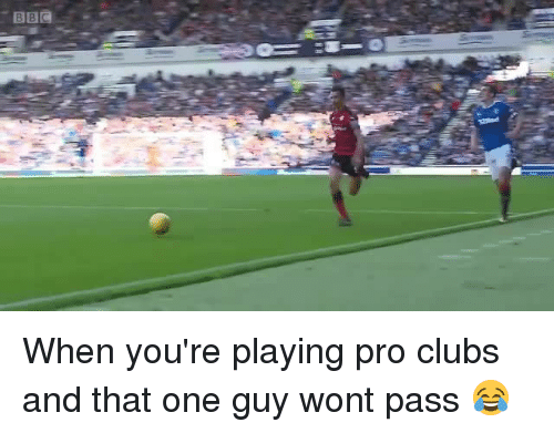 Passe: When you're playing pro clubs and that one guy wont pass 😂