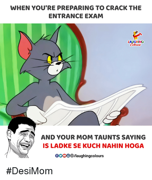 Indianpeoplefacebook, Mom, and Crack: WHEN YOU'RE PREPARING TO CRACK THE  ENTRANCE EXAM  AUGHING  Colours  AND YOUR MOM TAUNTS SAYING  IS LADKE SE KUCH NAHIN HOGA  OOOO/laughingcolours #DesiMom