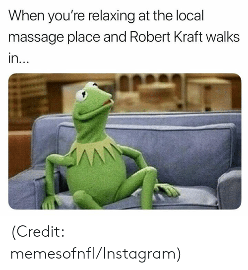 Instagram, Massage, and Nfl: When you're relaxing at the local  massage place and Robert Kraft walks  in.. (Credit: memesofnfl/Instagram)