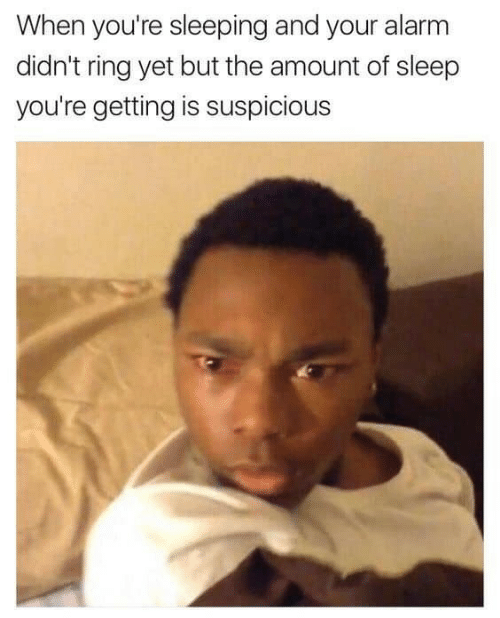 Alarm, Sleeping, and Sleep: When you're sleeping and your alarm  didn't ring yet but the amount of sleep  you're getting is suspicious