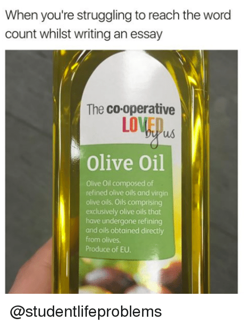 Olives: When you're struggling to reach the word  count whilst writing an essay  The co-operative  LOVEO  Olive Oil  Olive Oil composed of  refined olive oils and virgin  olive oils. Oils comprising  exclusively olive oils that  have undergone refining  and oils obtained directly  from olives  Produce of EU. @studentlifeproblems