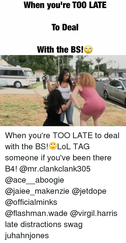 Distractions: When you're T00 LATE  To Deal  With the BSES When you're TOO LATE to deal with the BS!🙄LoL TAG someone if you've been there B4! @mr.clankclank305 @ace__aboogie @jaiee_makenzie @jetdope @officialminks @flashman.wade @virgil.harris late distractions swag juhahnjones