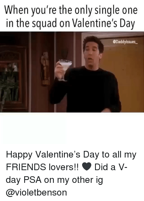 v day: When you're the only single one  in the squad on Valentine's Day  @Daddyissues Happy Valentine's Day to all my FRIENDS lovers!! 🖤 Did a V-day PSA on my other ig @violetbenson