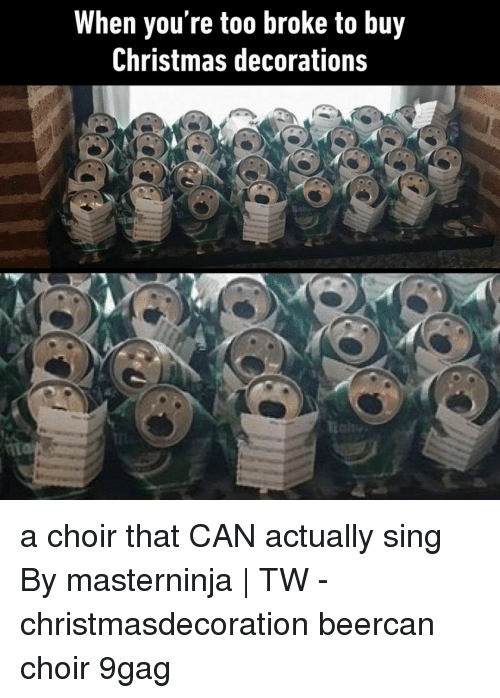 Christmas Decorations: When you're too broke to buy  Christmas decorations a choir that CAN actually sing⠀ By masterninja | TW⠀ -⠀ christmasdecoration beercan choir 9gag
