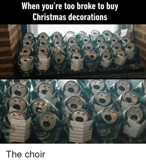 Christmas Decorations: When you're too broke to buy  Christmas decorations The choir