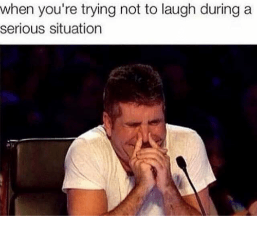try not to laugh: when you're trying not to laugh during a  serious situation