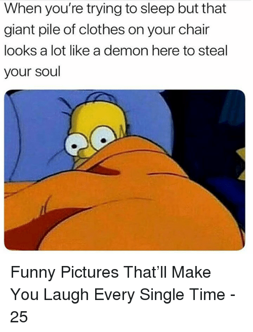 Clothes, Funny, and Giant: When you're trying to sleep but that  giant pile of clothes on your chair  looks a lot like a demon here to steal  your soul Funny Pictures That'll Make You Laugh Every Single Time - 25