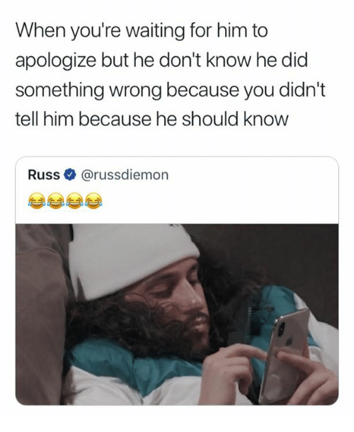 uss: When you're waiting for him to  apologize but he don't know he did  something wrong because you didn't  tell him because he should know  Russ@russdiemon  uSS