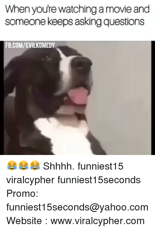 Shhhh: When youre watchii  When youre watching a movie and  someone keeps asking questions  FB.COM/EVILKOMEDY 😂😂😂 Shhhh. funniest15 viralcypher funniest15seconds Promo: funniest15seconds@yahoo.com Website : www.viralcypher.com