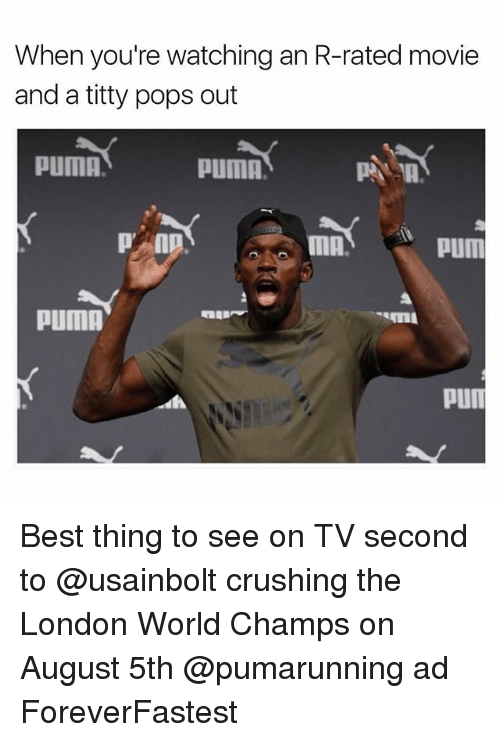 Funny, Puma, and Best: When you're watching an R-rated movie  and a titty pops out  PUMA  PuMA.  MA  pum  PUMA  Pun Best thing to see on TV second to @usainbolt crushing the London World Champs on August 5th @pumarunning ad ForeverFastest