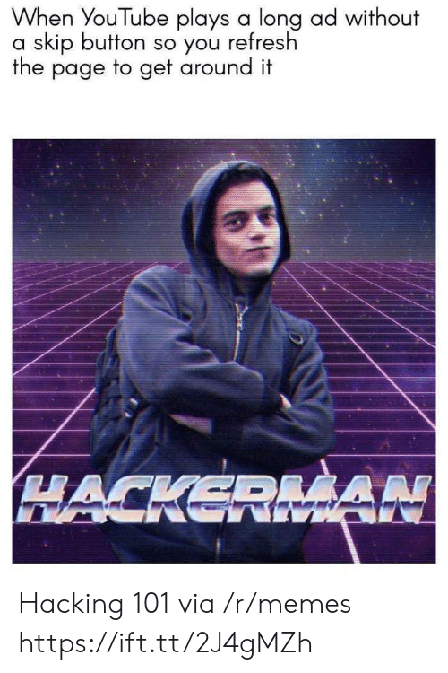 hacking: When YouTube plays a long ad without  a skip button so you refresh  the page to get around it  HACKERMA Hacking 101 via /r/memes https://ift.tt/2J4gMZh