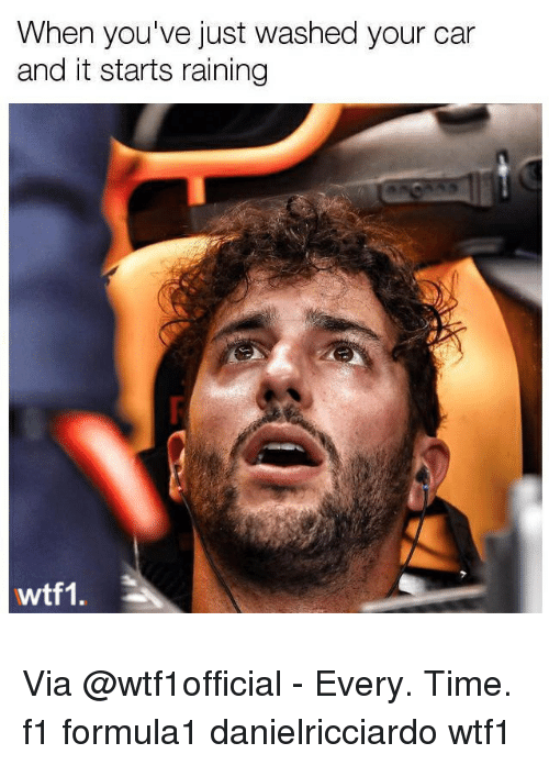 Carli: When you've just washed your car  and it starts raining  wtf1. Via @wtf1official - Every. Time. f1 formula1 danielricciardo wtf1
