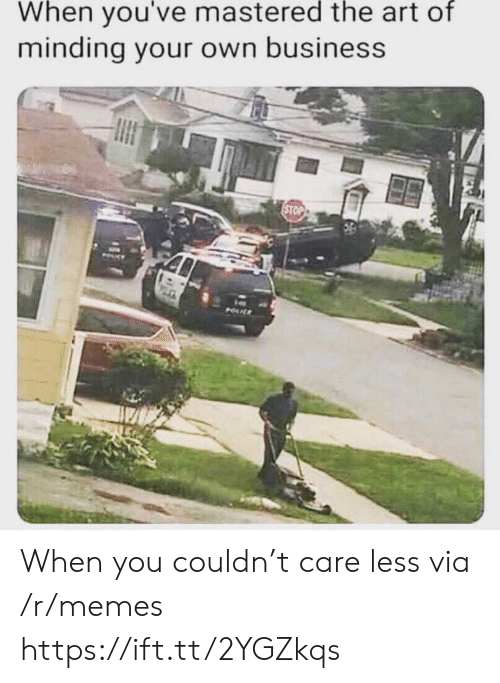 Care Less: When you've mastered the art of  minding your own business  STOP  POUL When you couldn't care less via /r/memes https://ift.tt/2YGZkqs