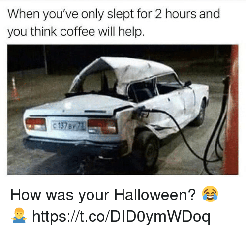 Halloween, Coffee, and Help: When you've only slept for 2 hours and  you think coffee will help.  с 137  BY How was your Halloween? 😂🤷‍♂️ https://t.co/DID0ymWDoq