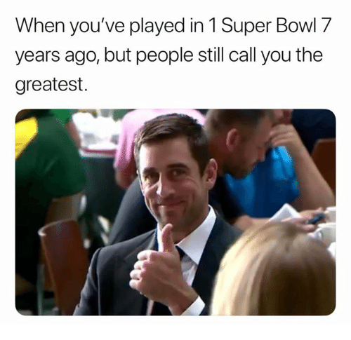 Nfl, Super Bowl, and Bowl: When you've played in 1 Super Bowl 7  years ago, but people still call you the  greatest.