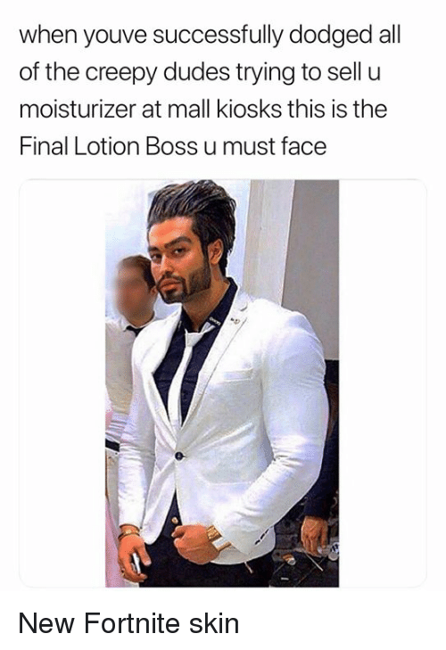 Creepy, Dank Memes, and All of The: when youve successfully dodged all  of the creepy dudes trying to sell u  moisturizer at mall kiosks this is the  Final Lotion Boss u must face New Fortnite skin
